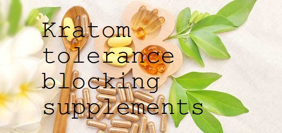 Kratom tolerance blocking supplements